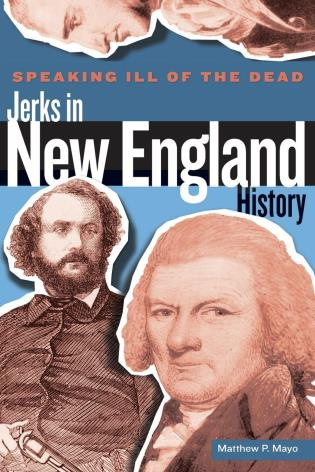Cover image for the book Speaking Ill of the Dead: Jerks in New England History, First Edition