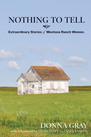 Cover image for the book Nothing to Tell: Extraordinary Stories of Montana Ranch Women