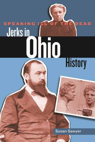 Cover image for the book Speaking Ill of the Dead: Jerks in Ohio History