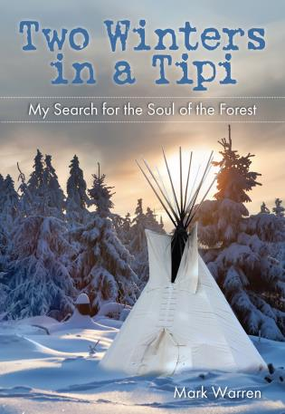 Cover image for the book Two Winters in a Tipi: My Search For The Soul Of The Forest