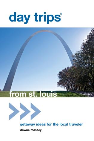 Cover image for the book Day Trips® from St. Louis: Getaway Ideas For The Local Traveler, First Edition