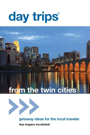 Cover image for the book Day Trips® from the Twin Cities: Getaway Ideas For The Local Traveler, First Edition