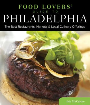 Cover image for the book Food Lovers' Guide to® Philadelphia: The Best Restaurants, Markets & Local Culinary Offerings, First Edition