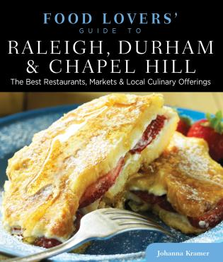 Cover image for the book Food Lovers' Guide to® Raleigh, Durham & Chapel Hill: The Best Restaurants, Markets & Local Culinary Offerings, First Edition