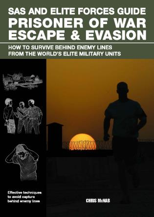 Cover image for the book SAS and Elite Forces Guide Prisoner of War Escape & Evasion: How To Survive Behind Enemy Lines From The World's Elite Military Units