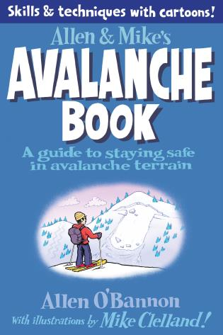 Cover image for the book Allen & Mike's Avalanche Book: A Guide To Staying Safe In Avalanche Terrain, First Edition