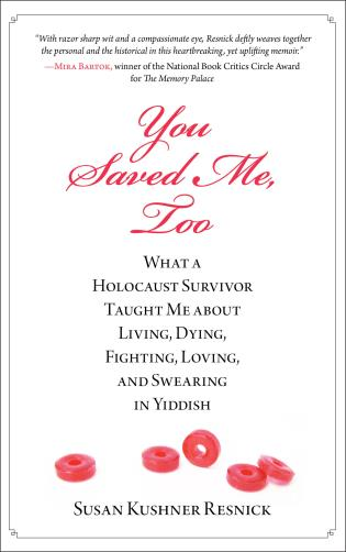 Cover image for the book You Saved Me, Too: What A Holocaust Survivor Taught Me About Living, Dying, Fighting, Loving, And Swearing In Yiddish
