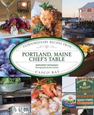 Cover image for the book Portland, Maine Chef's Table: Extraordinary Recipes From Casco Bay, First Edition