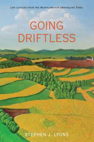 Cover image for the book Going Driftless: Life Lessons from the Heartland for Unraveling Times