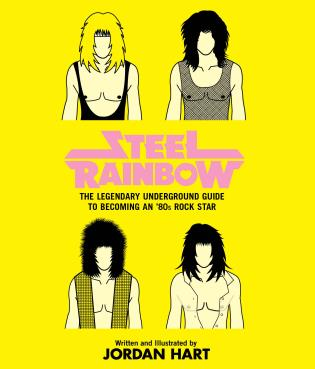 Cover image for the book Steel Rainbow: The Legendary Underground Guide To Becoming An '80S Rock Star