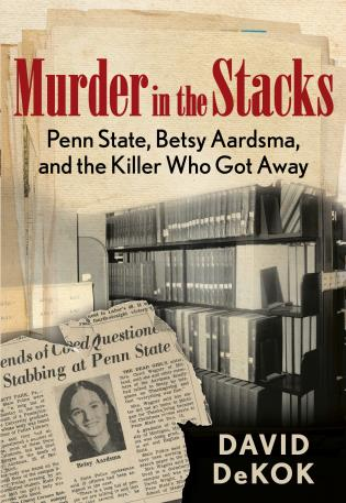 Cover image for the book Murder in the Stacks: Penn State, Betsy Aardsma, and the Killer Who Got Away, 1st Edition