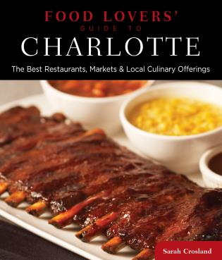 Cover image for the book Food Lovers' Guide to® Charlotte: The Best Restaurants, Markets & Local Culinary Offerings, First Edition