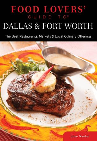 Cover image for the book Food Lovers' Guide to® Dallas & Fort Worth: The Best Restaurants, Markets & Local Culinary Offerings, First Edition
