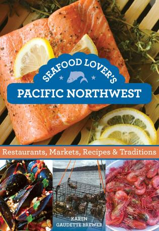 Cover image for the book Seafood Lover's Pacific Northwest: Restaurants, Markets, Recipes & Traditions, 1st Edition