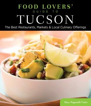 Cover image for the book Food Lovers' Guide to® Tucson: The Best Restaurants, Markets & Local Culinary Offerings, First Edition