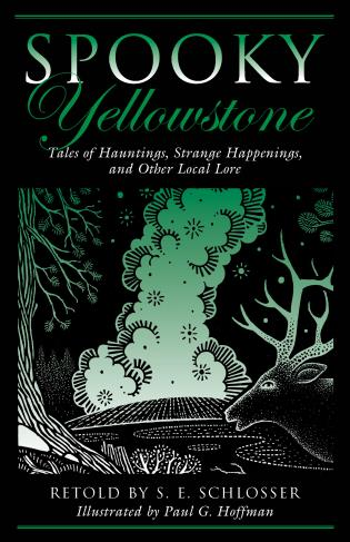 Cover image for the book Spooky Yellowstone: Tales Of Hauntings, Strange Happenings, And Other Local Lore, First Edition