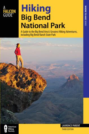 Cover image for the book Hiking Big Bend National Park: A Guide to the Big Bend Area's Greatest Hiking Adventures, including Big Bend Ranch State Park, 3rd Edition