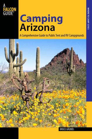 Cover image for the book Camping Arizona: A Comprehensive Guide To Public Tent And RV Campgrounds, Third Edition