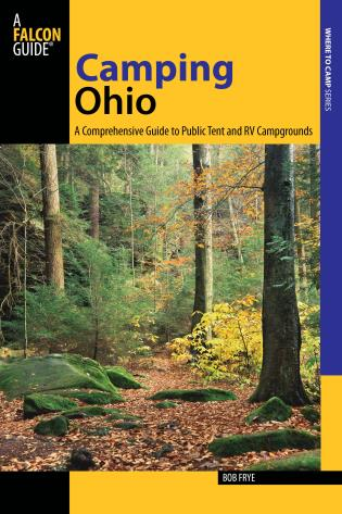 Cover image for the book Camping Ohio: A Comprehensive Guide To Public Tent And Rv Campgrounds, First Edition