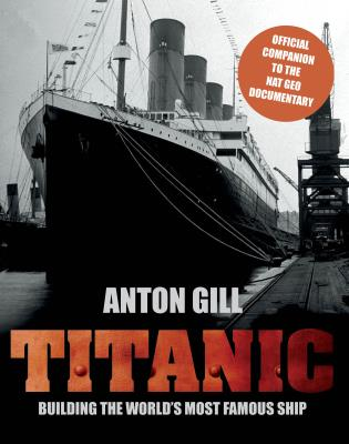 Cover image for the book Titanic: Building The World's Most Famous Ship