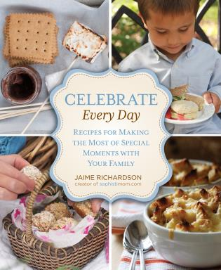 Cover image for the book Celebrate Every Day: Recipes For Making the Most of Special Moments with Your Family, 1st Edition