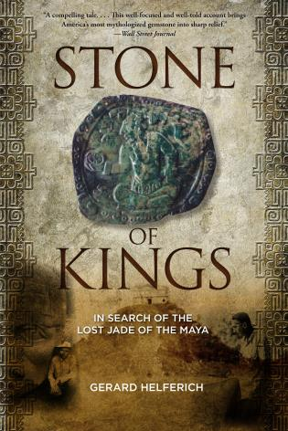 Cover image for the book Stone of Kings: In Search of The Lost Jade of The Maya