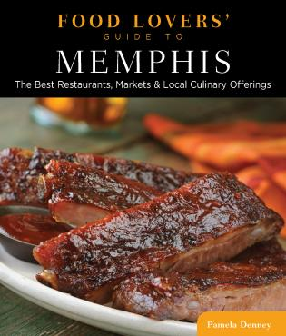 Cover image for the book Food Lovers' Guide to® Memphis: The Best Restaurants, Markets & Local Culinary Offerings, First Edition
