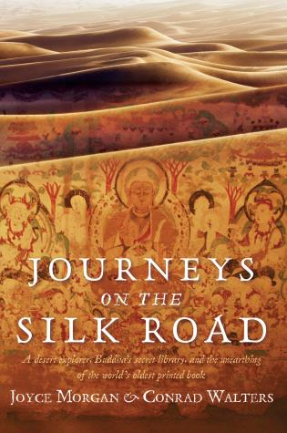 Cover image for the book Journeys on the Silk Road: A Desert Explorer, Buddha's Secret Library, And The Unearthing Of The World's Oldest Printed Book