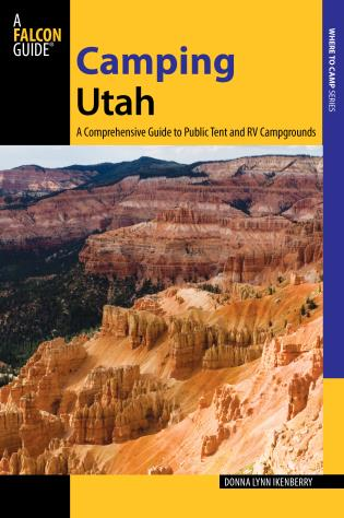 Cover image for the book Camping Utah: A Comprehensive Guide to Public Tent and RV Campgrounds, Second Edition