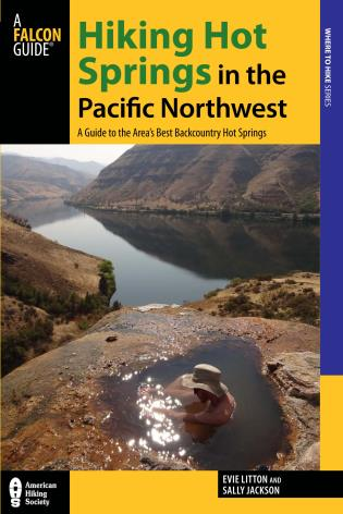 Cover image for the book Hiking Hot Springs in the Pacific Northwest: A Guide to the Area's Best Backcountry Hot Springs, Fifth Edition