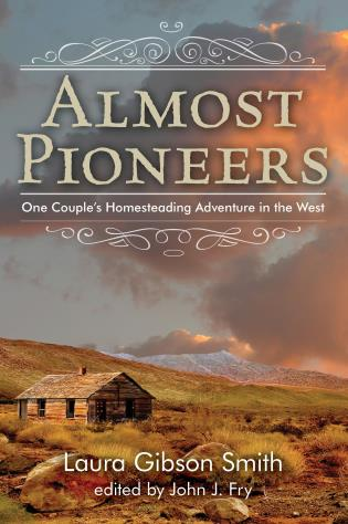 Cover image for the book Almost Pioneers: One Couple's Homesteading Adventure In The West, First Edition