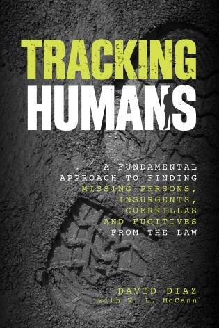 Cover image for the book Tracking Humans: A Fundamental Approach To Finding Missing Persons, Insurgents, Guerrillas, And Fugitives From The Law