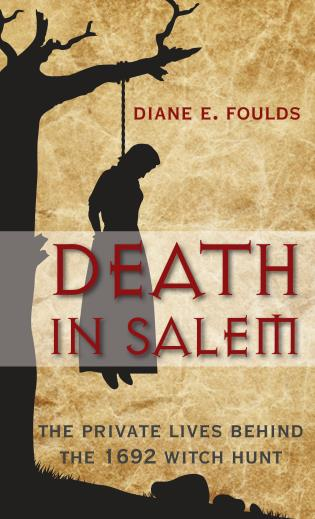 Cover image for the book Death in Salem: The Private Lives Behind The 1692 Witch Hunt, First Edition