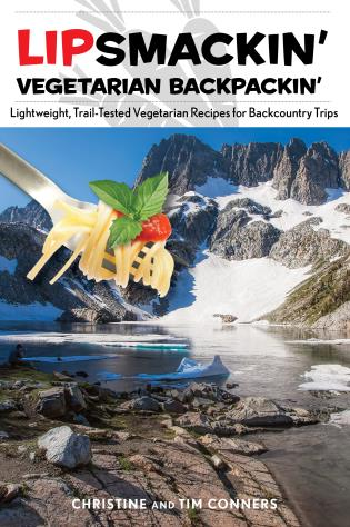 Cover image for the book Lipsmackin' Vegetarian Backpackin': Lightweight, Trail-Tested Vegetarian Recipes for Backcountry Trips, Second Edition