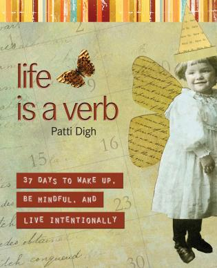 Cover image for the book Life Is a Verb: 37 Days To Wake Up, Be Mindful, And Live Intentionally
