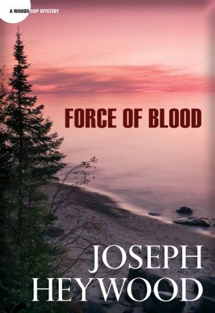 Cover image for the book Force of Blood: A Woods Cop Mystery