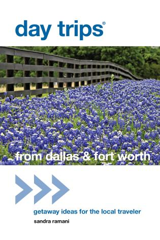 Cover image for the book Day Trips® from Dallas & Fort Worth: Getaway Ideas For The Local Traveler, Second Edition