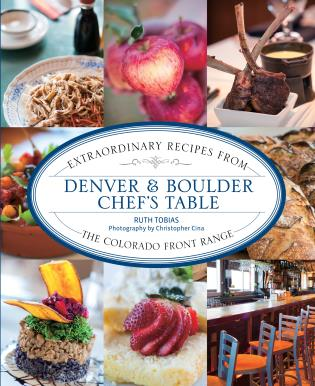 Cover image for the book Denver & Boulder Chef's Table: Extraordinary Recipes From The Colorado Front Range, First Edition