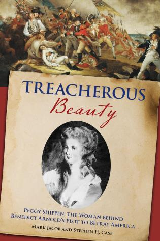 Cover image for the book Treacherous Beauty: Peggy Shippen, the Woman behind Benedict Arnold's Plot to Betray America