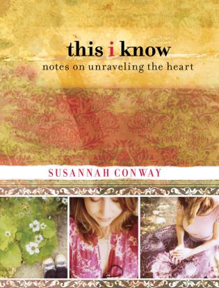 Cover image for the book This I Know: Notes On Unraveling The Heart