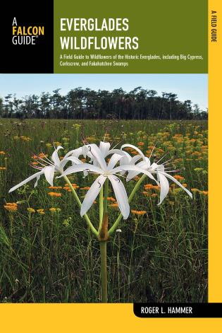 Cover image for the book Everglades Wildflowers: A Field Guide to Wildflowers of the Historic Everglades, including Big Cypress, Corkscrew, and Fakahatchee Swamps, Second Edition