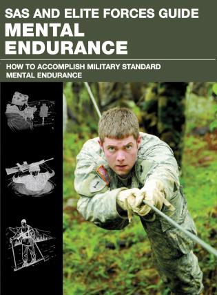 Cover image for the book SAS and Elite Forces Guide Mental Endurance: How To Develop Mental Toughness From The World's Elite Forces, First Edition