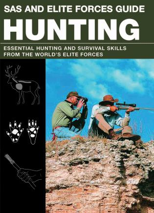 Cover image for the book SAS and Elite Forces Guide Hunting: Essential Hunting And Survival Skills From The World's Elite Forces, First Edition
