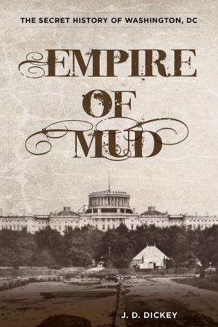 Cover image for the book Empire of Mud: The Secret History of Washington, DC