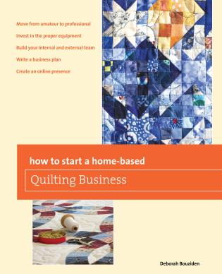 Cover image for the book How to Start a Home-based Quilting Business, First Edition