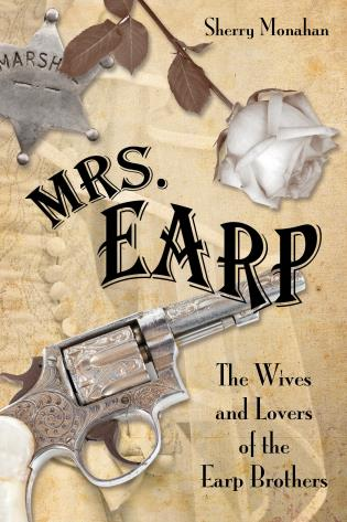 Cover image for the book Mrs. Earp: The Wives And Lovers Of The Earp Brothers, First Edition