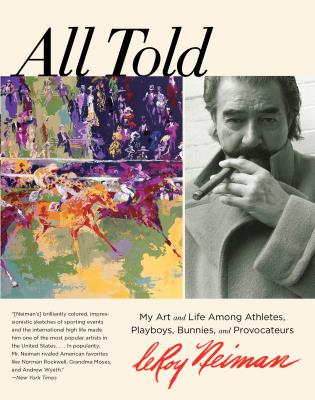 Cover image for the book All Told: My Art And Life Among Athletes, Playboys, Bunnies, And Provocateurs