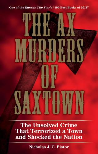 Cover image for the book The Ax Murders of Saxtown: The Unsolved Crime That Terrorized a Town and Shocked the Nation