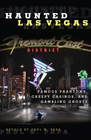Cover image for the book Haunted Las Vegas: Famous Phantoms, Creepy Casinos, and Gambling Ghosts, First Edition