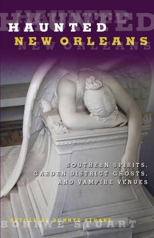 Cover image for the book Haunted New Orleans: Southern Spirits, Garden District Ghosts, and Vampire Venues, First Edition